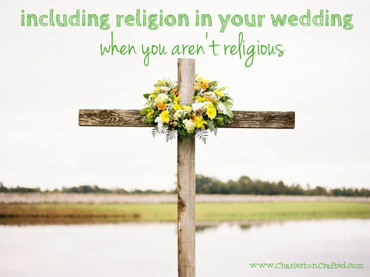 Including religion in your wedding when you aren't religious - Charleston Crafted