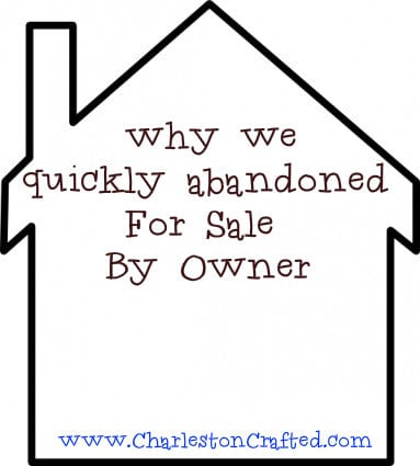 "How We Quickly Abandoned ""For Sale By Owner"" - Charleston Crafted"