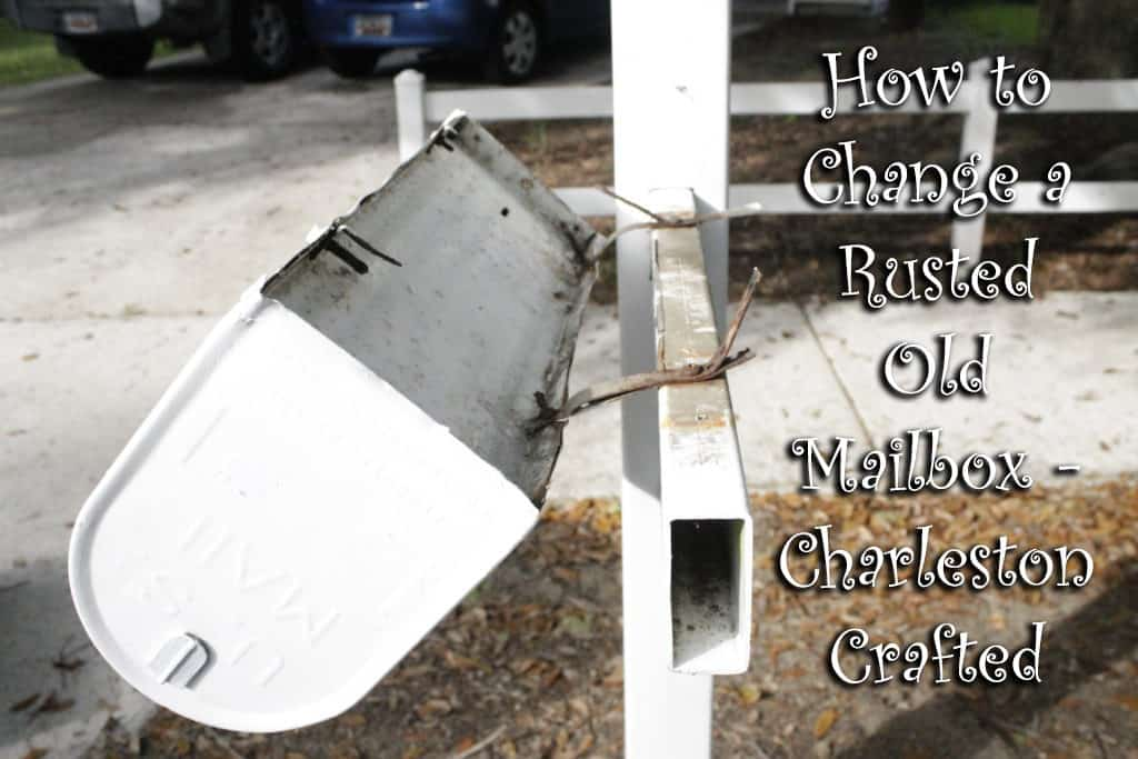 How to Change a Rusted Old Mailbox - Charleston Crafted