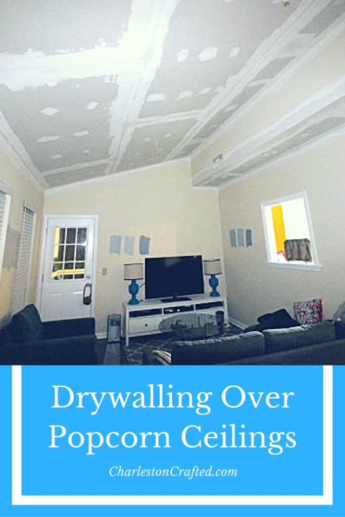 instead of removing popcorn ceilings consider drywalling right over them - it is easier and can be cheaper depending on labor costs - Charleston Crafted