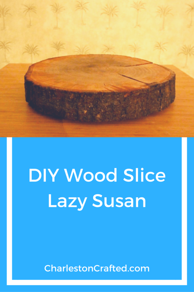 DIY Wood Slice Lazy Susan - Charleston Crafted