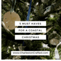 5 Must Haves for a Coastal Christmas Home Decor - Charleston Crafted
