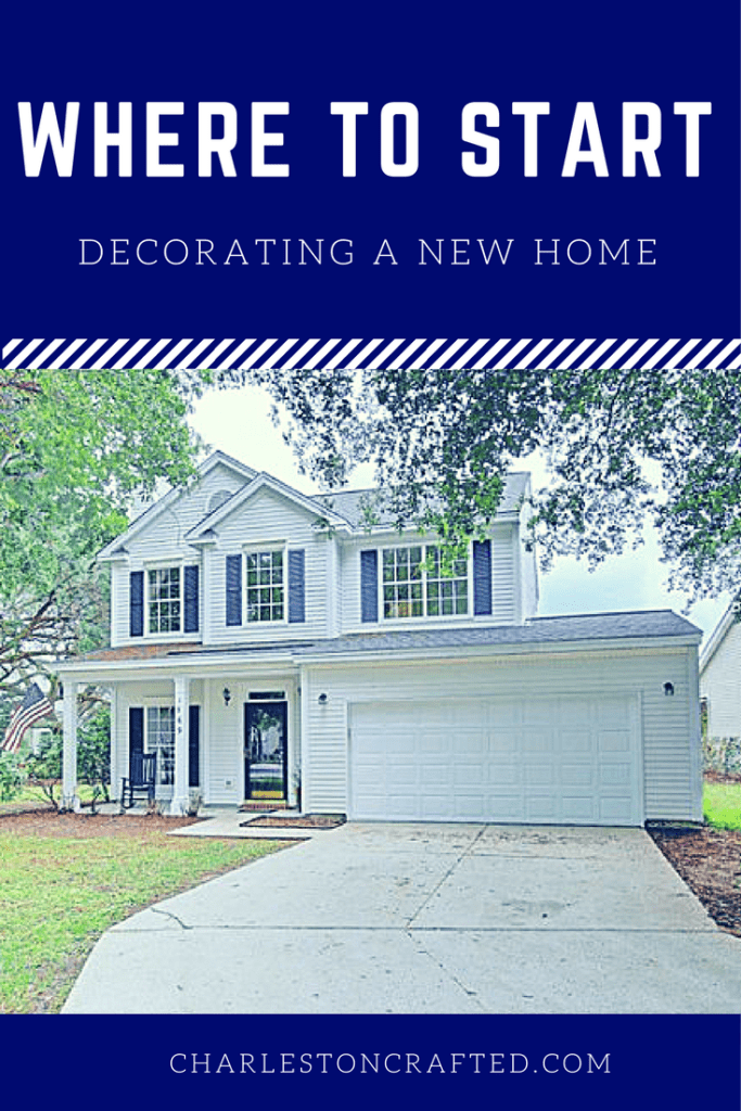 Where Do I Start Decorating In A New Home? via Charleston Crafted