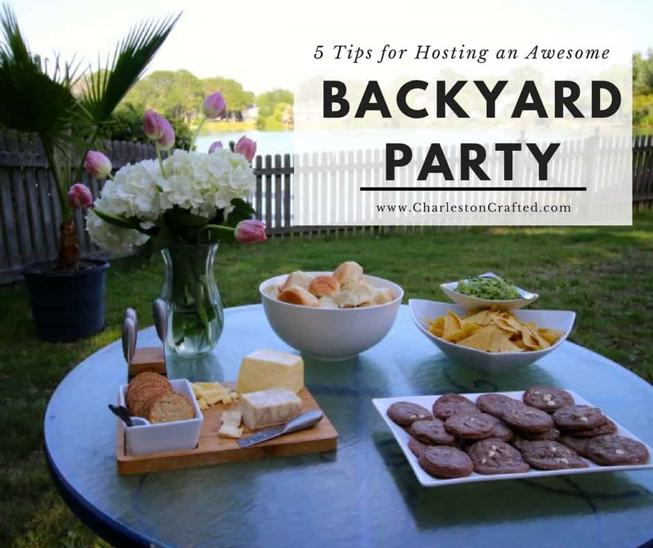 5 Tips for Hosting an Awesome Backyard Party - Charleston Crafted