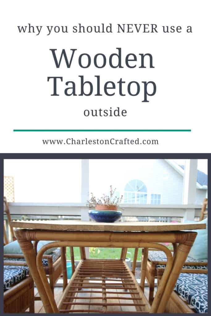 Why you should NEVER use a wooden tabletop outside - via Charleston Crafted