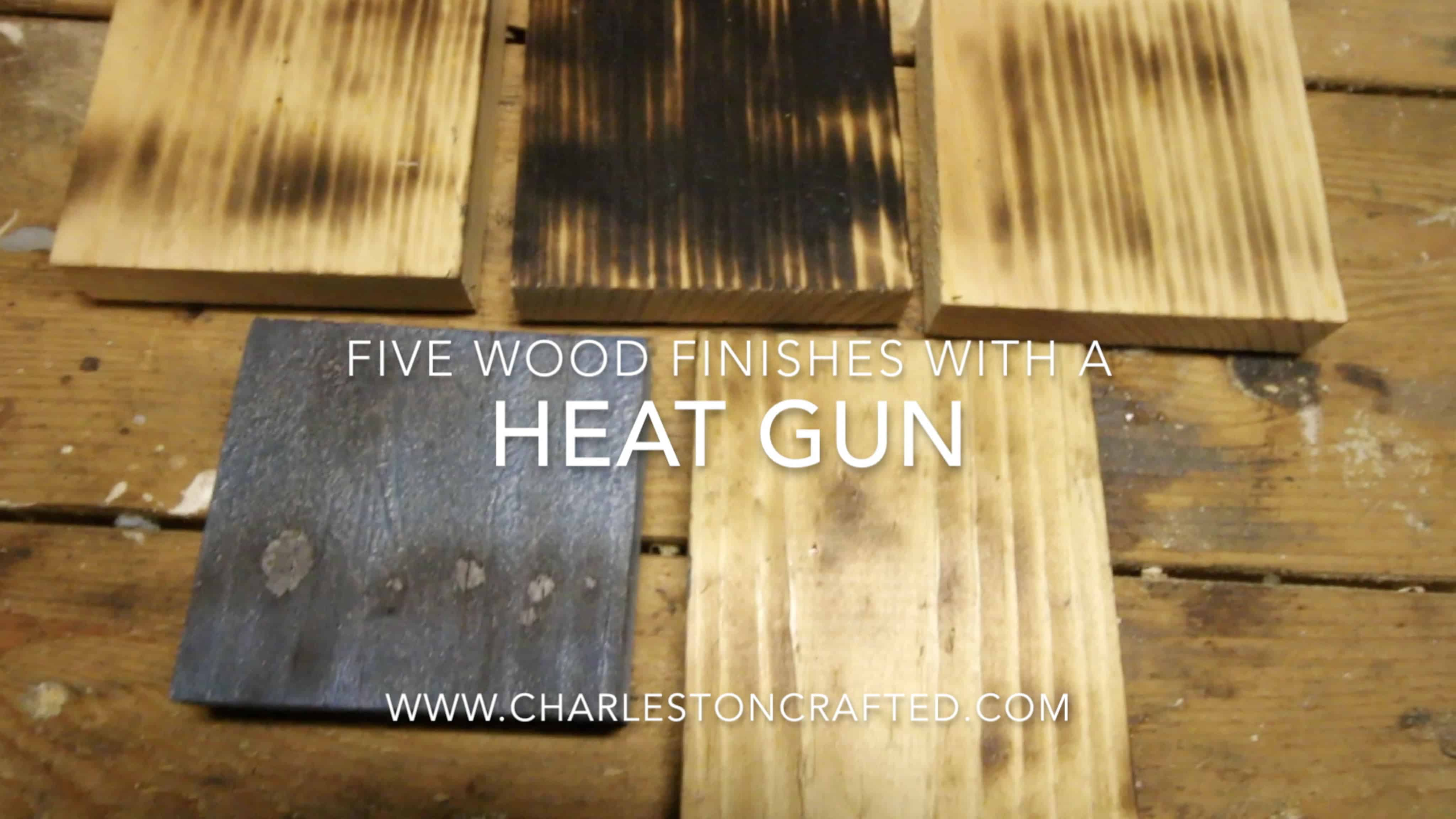 Five Wood Finishes with a Heat Gun - Charleston Crafted