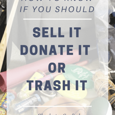 How Do You Know If You Should Sell It, Donate It, or Trash It