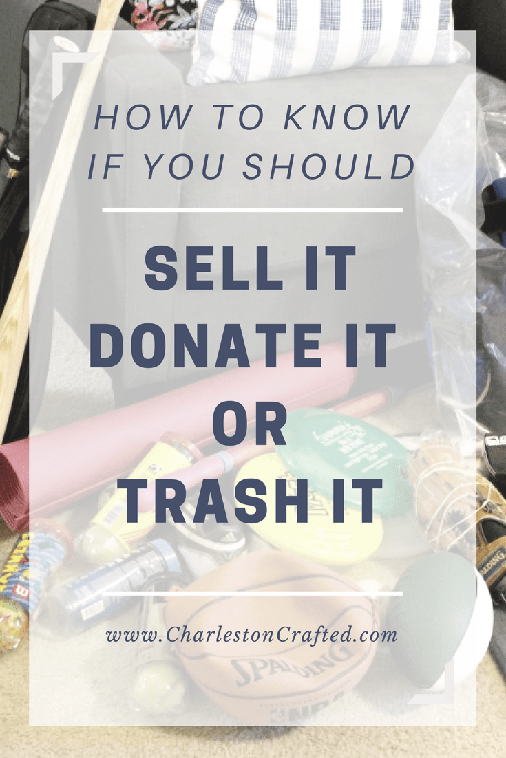 How Do You Know If You Should Sell It, Donate It, or Trash It via Charleston Crafted