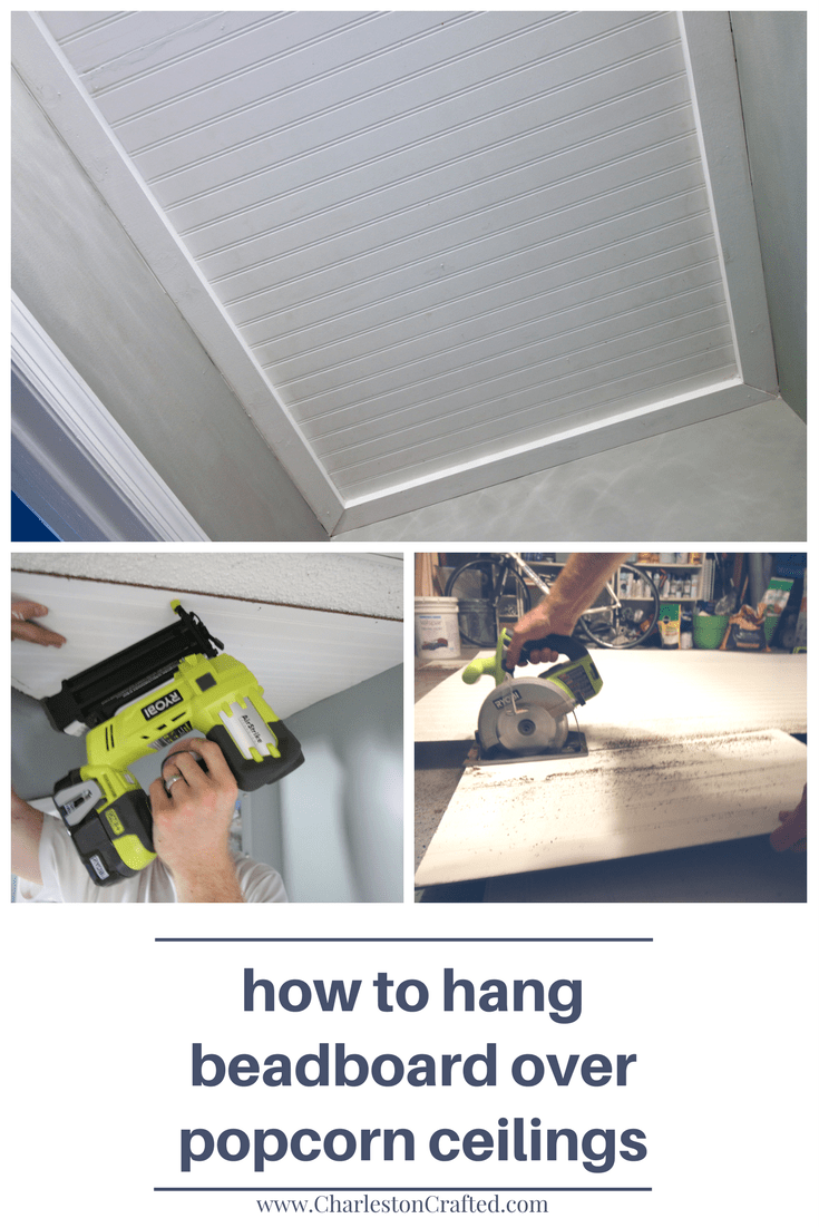 How to Cover Popcorn Ceilings with Beadboard - Charleston Crafted