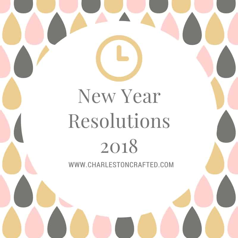 New Year Resolutions 2018 - Charleston Crafted