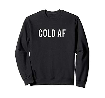 Gifts for people who are always cold - cold AF sweatshirt