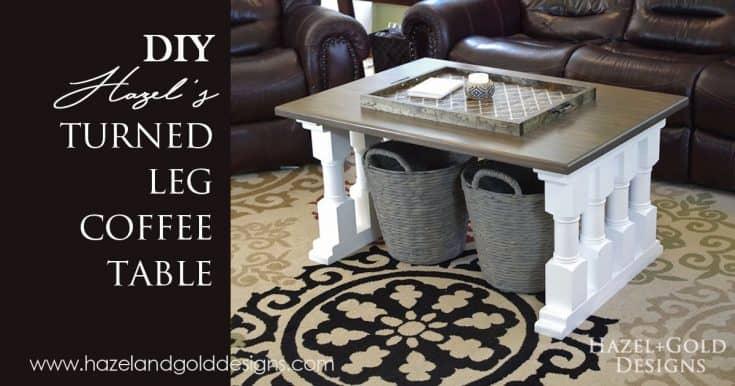 DIY Plans for Hazel's Turned Leg Coffee Table!