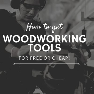 How to get woodworking tools for free and cheap
