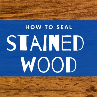 How to seal stained wood: everything you need to know!