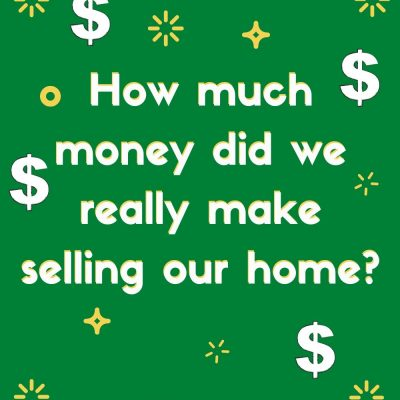 How much money did we make on the sale of our home?