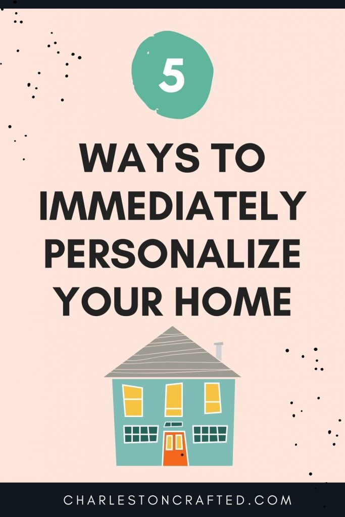 5 ways to immediately personalize your home